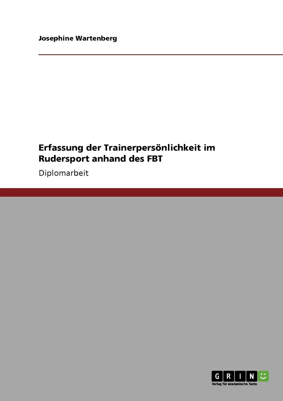 Josephine Wartenberg Erfassung der Trainerpersonlichkeit im Rudersport anhand des FBT цена