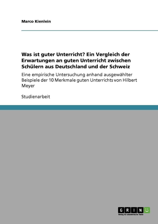 Marco Kienlein Was ist guter Unterricht. Ein Vergleich der Erwartungen an guten Unterricht zwischen Schulern aus Deutschland und der Schweiz недорого