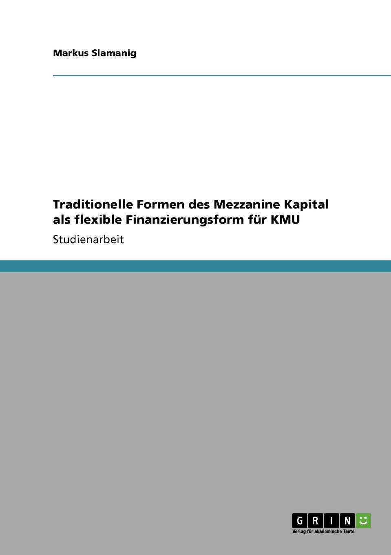 Traditionelle Formen des Mezzanine Kapital als flexible Finanzierungsform fur KMU Studienarbeit aus dem Jahr 2004 im Fachbereich BWL - Bank, Brse...