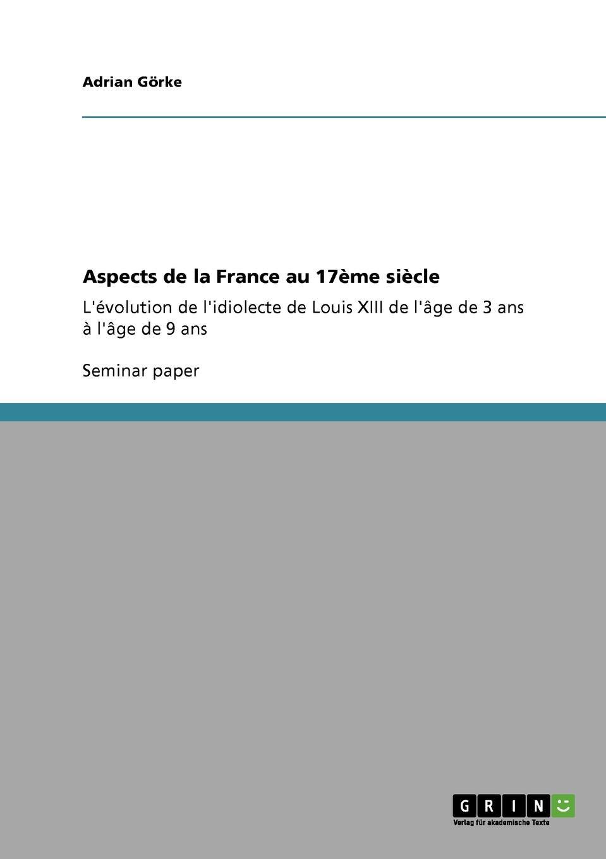 Adrian Görke Aspects de la France au 17eme siecle l enfant de noe