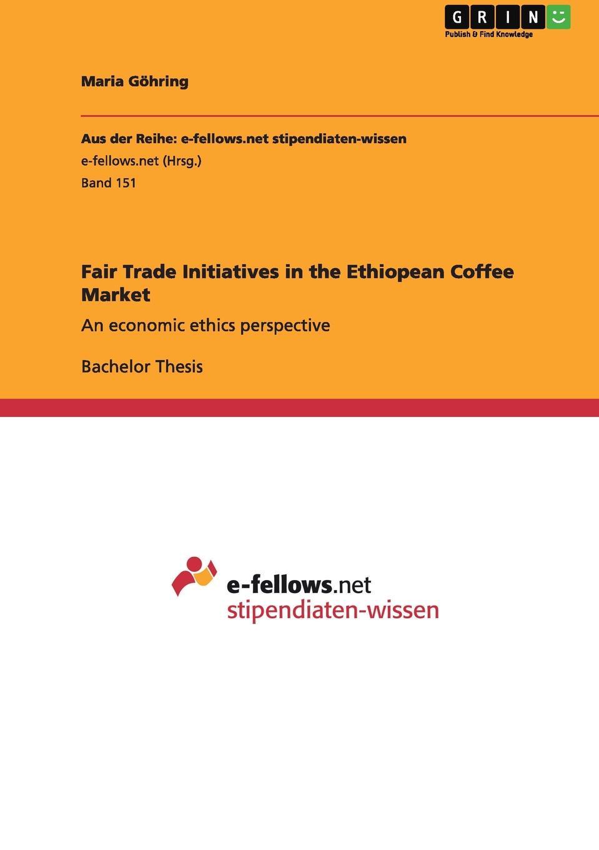 Maria Göhring Fair Trade Initiatives in the Ethiopean Coffee Market foul play at the fair