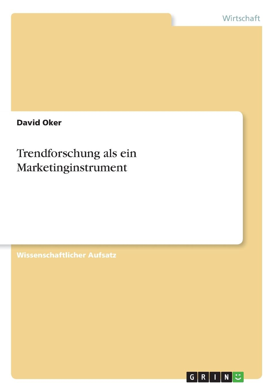 David Oker Trendforschung als ein Marketinginstrument kindmann rolf stahlbau teil 1 grundlagen