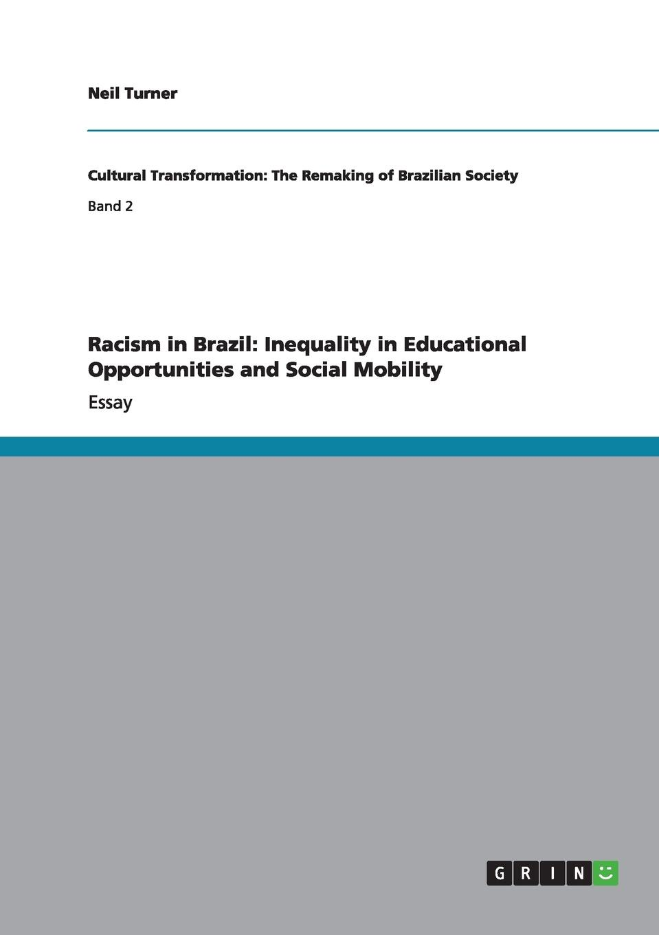 Neil Turner Racism in Brazil. Inequality in Educational Opportunities and Social Mobility how public policy impacts racial inequality