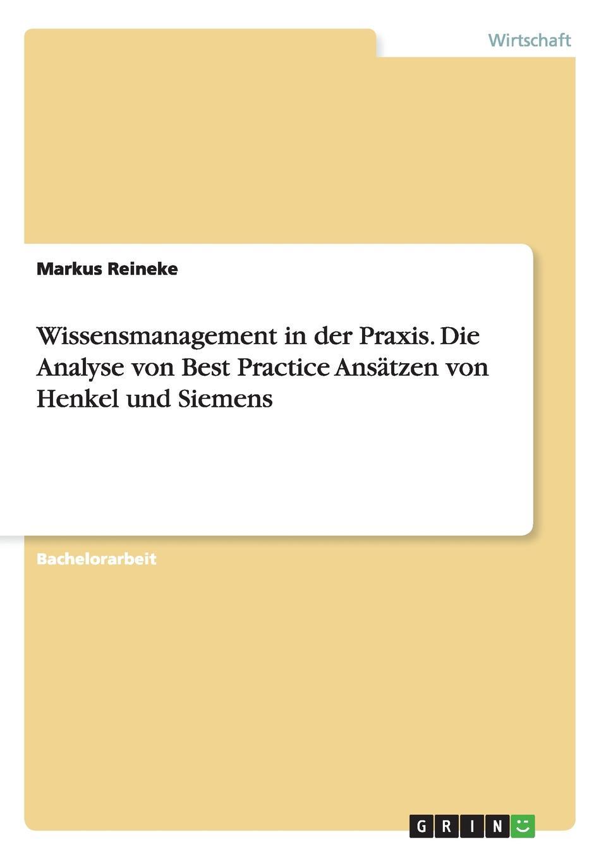 Wissensmanagement in der Praxis. Die Analyse von Best Practice Ansatzen von Henkel und Siemens