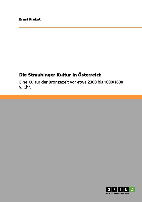 Ernst Probst Die Straubinger Kultur in Osterreich ernst probst die lausitzer kultur in deutschland