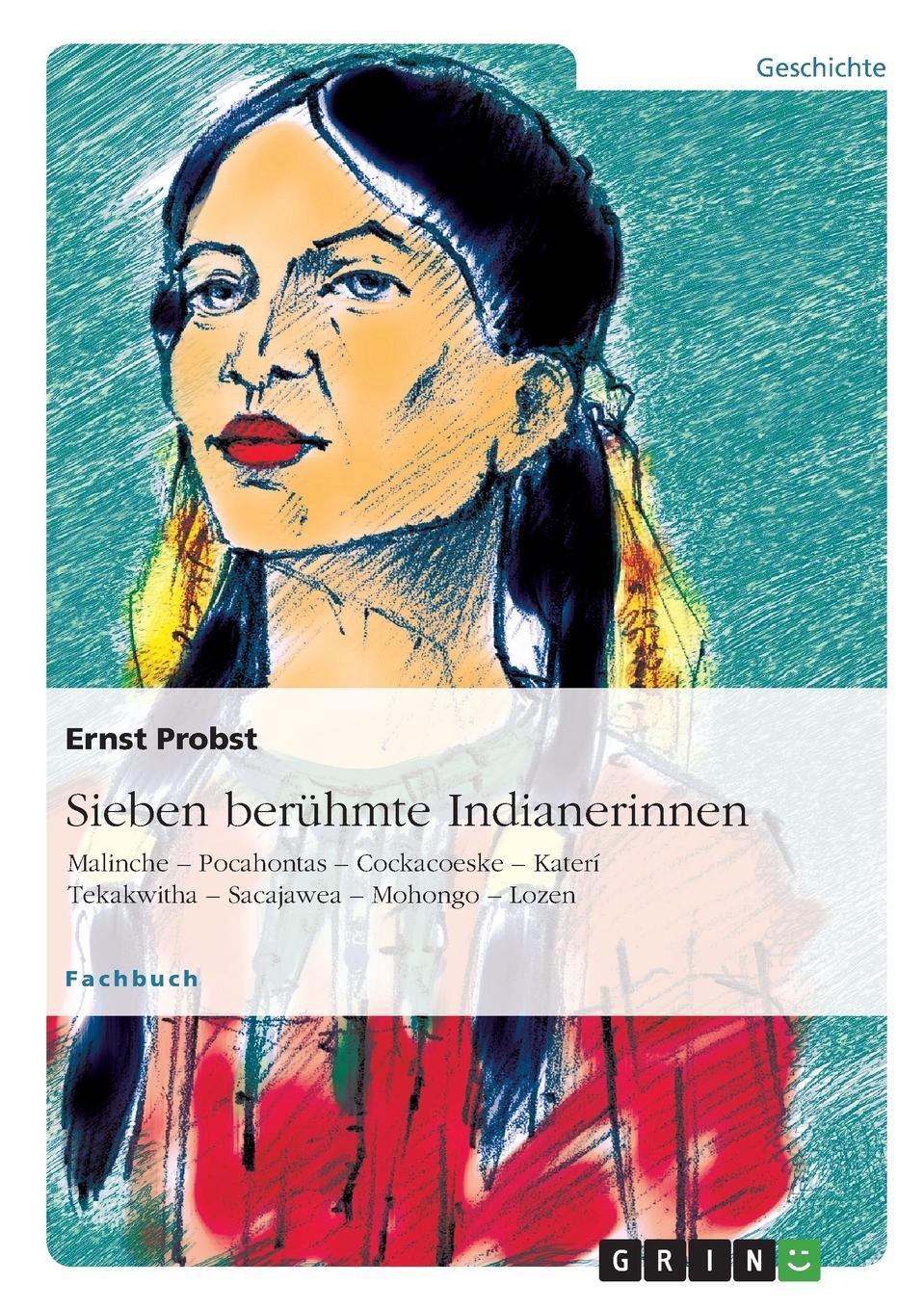 Ernst Probst Sieben beruhmte Indianerinnen ernst probst sieben beruhmte indianerinnen