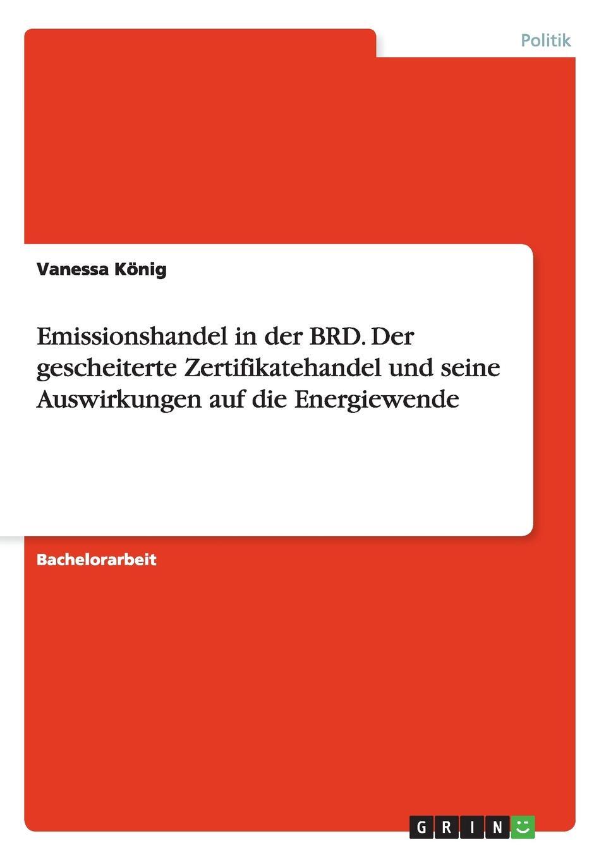 Vanessa Konig Emissionshandel in Der Brd. Der Gescheiterte Zertifikatehandel Und Seine Auswirkungen Auf Die Energiewende jürgen duckert die energiewende