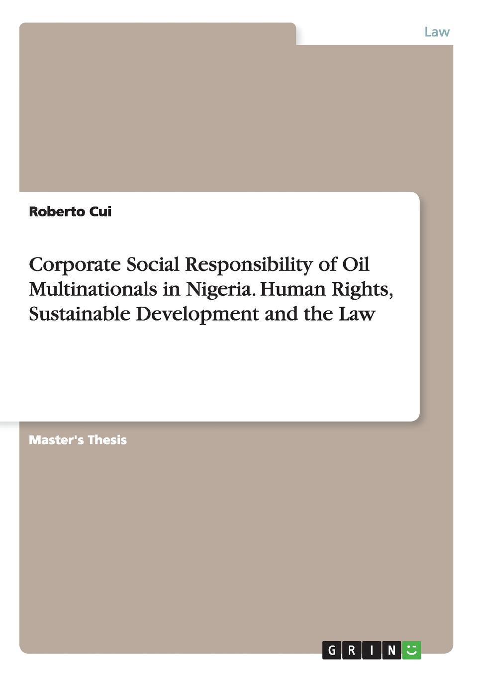 Roberto Cui Corporate Social Responsibility of Oil Multinationals in Nigeria. Human Rights, Sustainable Development and the Law