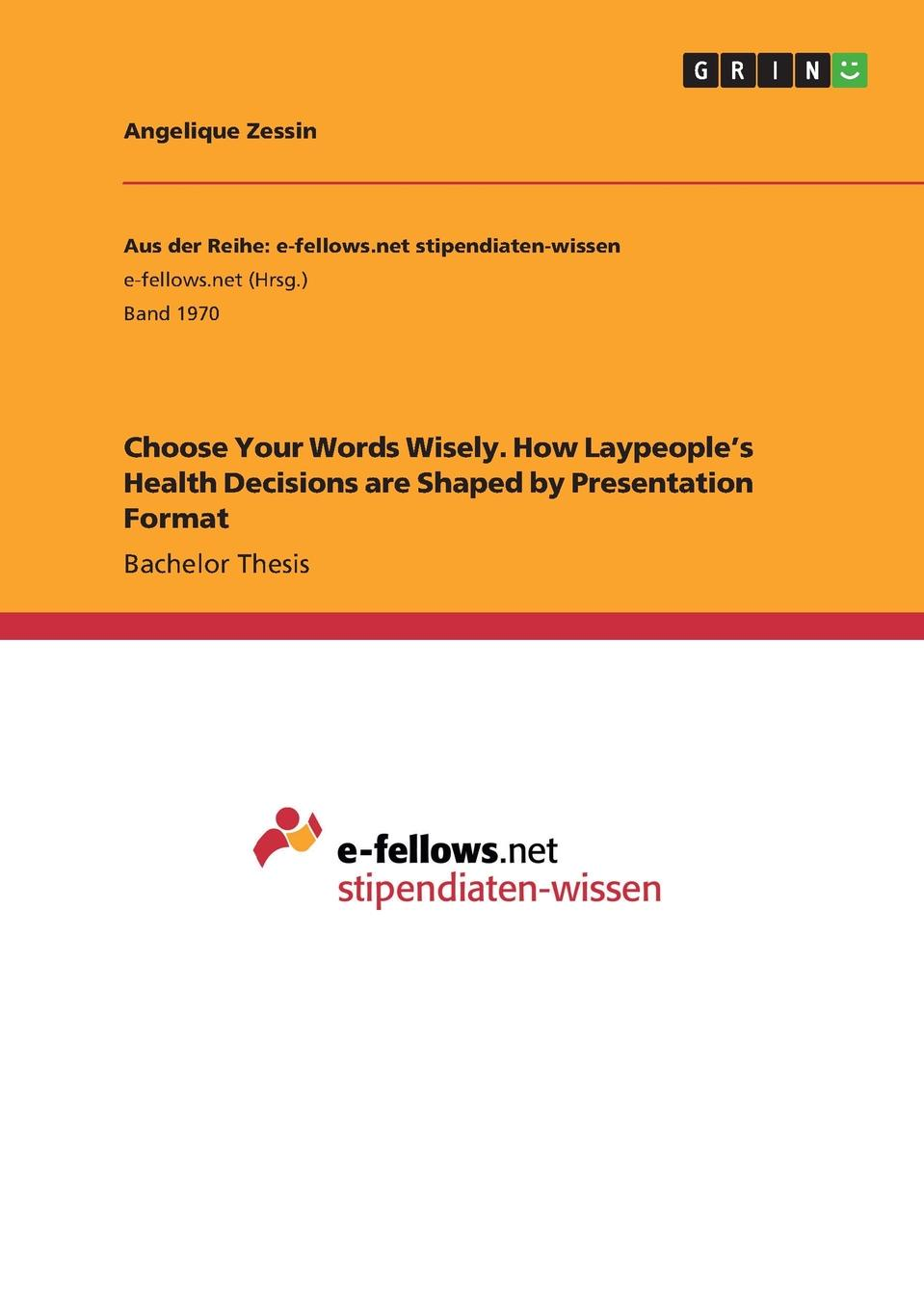 Angelique Zessin Choose Your Words Wisely. How Laypeople.s Health Decisions are Shaped by Presentation Format david dowrick j earthquake resistant design and risk reduction