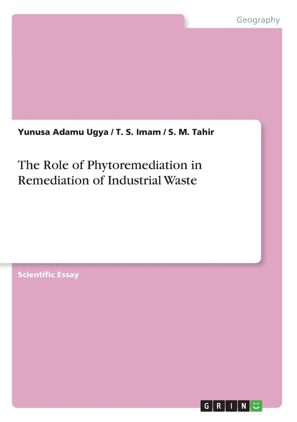 Yunusa Adamu Ugya, T. S. Imam, S. M. Tahir The Role of Phytoremediation in Remediation of Industrial Waste mj hammer hammer water and waste–water technology