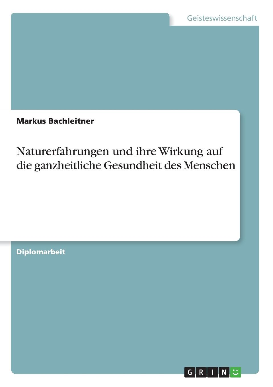 Markus Bachleitner Naturerfahrungen und ihre Wirkung auf die ganzheitliche Gesundheit des Menschen lexikon der gesundheit