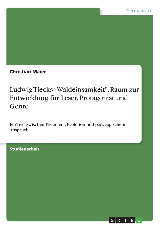Christian Maier Ludwig Tiecks Waldeinsamkeit. Raum zur Entwicklung fur Leser, Protagonist und Genre ramona schilling die romantik als literarische epoche