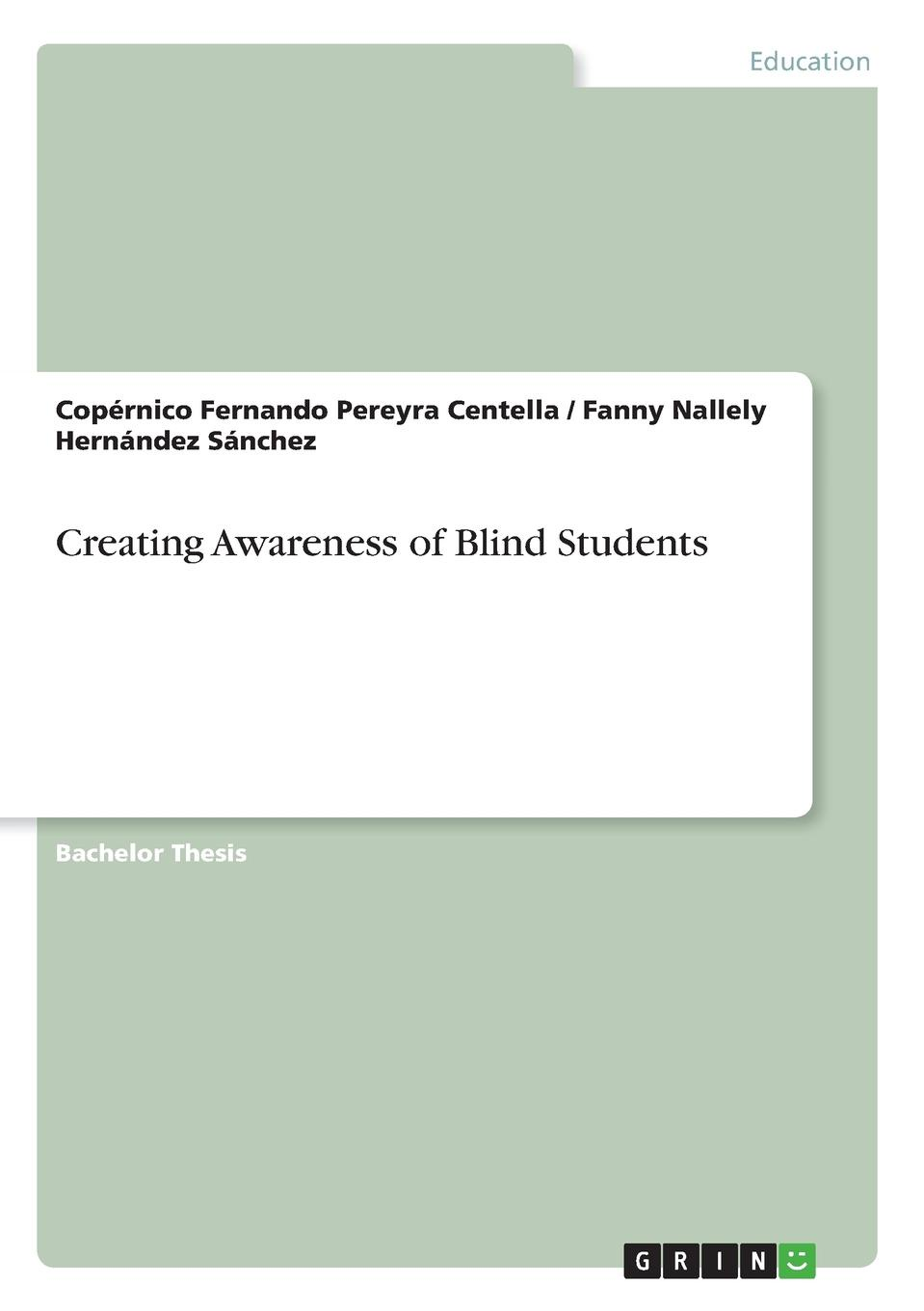 Copérnico Fernando Pereyra Centella, Fanny Nallely Hernández Sánchez Creating Awareness of Blind Students gail fairhurst t the power of framing creating the language of leadership