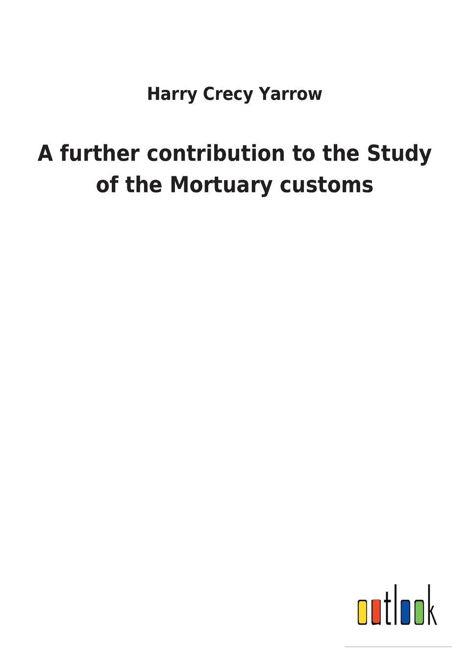 Harry Crecy Yarrow A further contribution to the Study of the Mortuary customs yarrow model r
