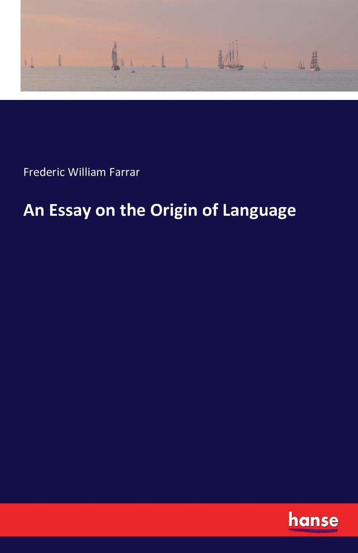 Frederic William Farrar An Essay on the Origin of Language wilhelm heinrich immanuel bleek on the origin of language