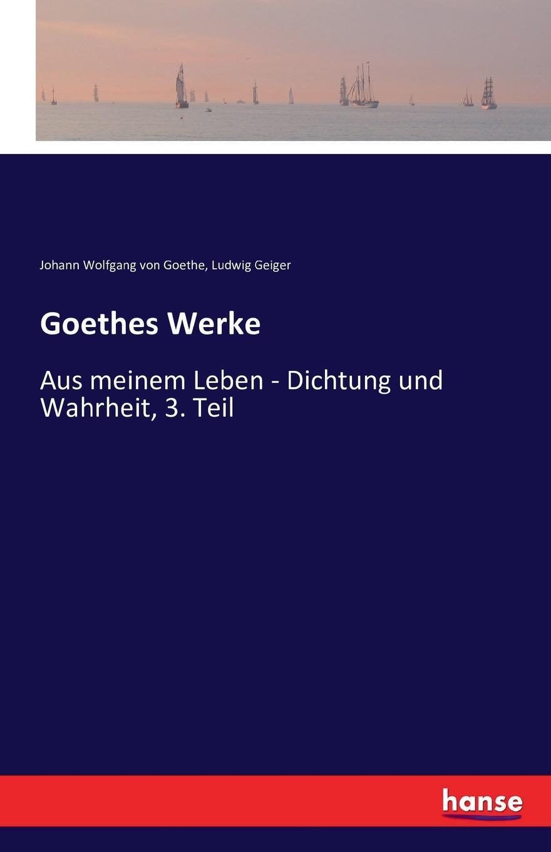 Johann Wolfgang von Goethe, Ludwig Geiger Goethes Werke g h lewes goethes leben und werke