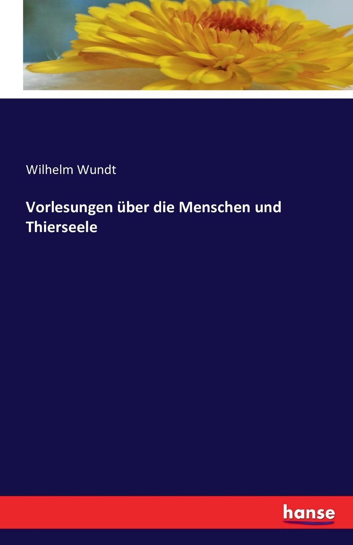 Wilhelm Wundt Vorlesungen uber die Menschen und Thierseele wilhelm neutra seelenmechanik und hysterie psychodystaxie vorlesungen uber allgemeine und medizinisch ange wandte lustenergetik psychosynthese