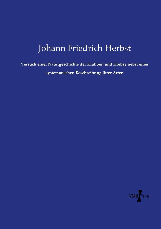 Johann Friedrich Herbst Versuch einer Naturgeschichte der Krabben und Krebse nebst einer systematischen Beschreibung ihrer Arten k i brodtmann naturgeschichte und abbildungen der vogel nach den neuesten systemen bearbeitet
