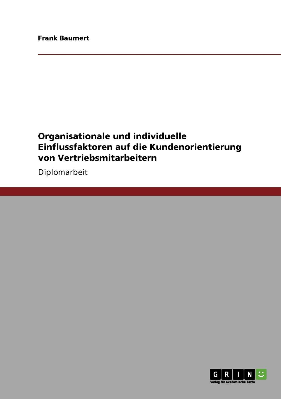 Frank Baumert Organisationale und individuelle Einflussfaktoren auf die Kundenorientierung von Vertriebsmitarbeitern christian schlegtendal thomas schlegtendal kundenorientierung und suchverhalten im pos