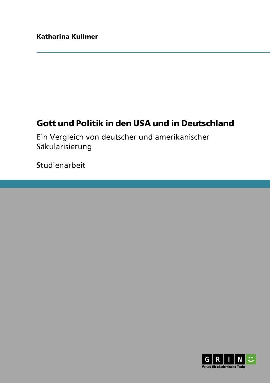 Katharina Kullmer Gott und Politik in den USA und in Deutschland carsten dethlefs interessengruppen in deutschland und den usa wohlfahrtseffekte und moglichkeiten fur ihre verbesserung