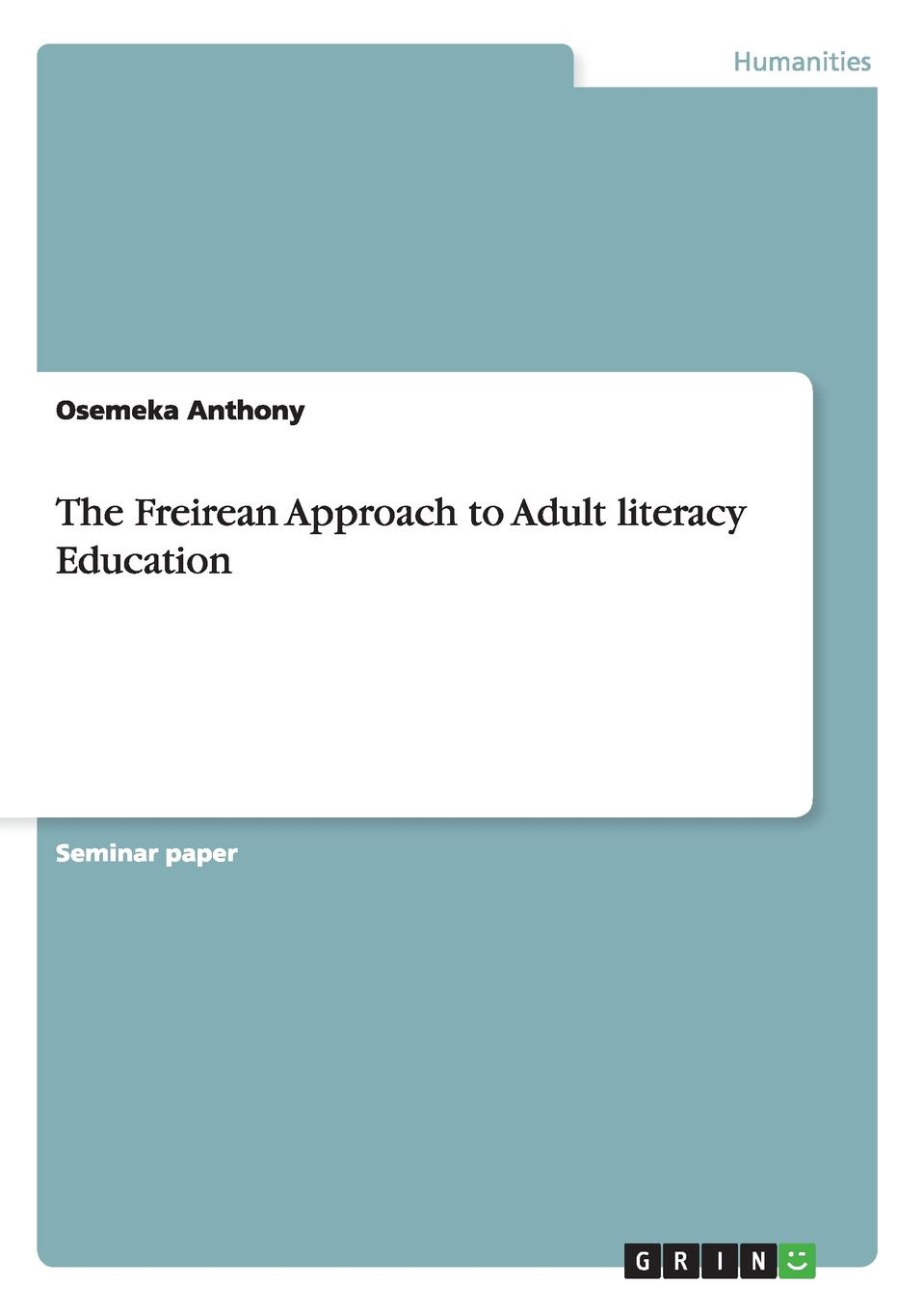 Osemeka Anthony The Freirean Approach to Adult literacy Education teacher centered vs learner centered approach