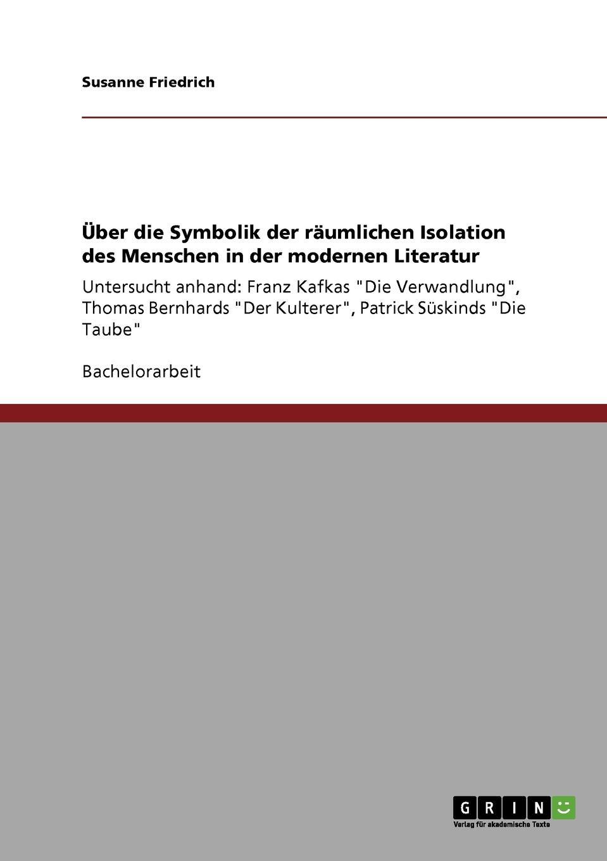 Susanne Friedrich Uber die Symbolik der raumlichen Isolation des Menschen in der modernen Literatur louisa van der does zeichen der zeit zur symbolik der volkischen bewegung