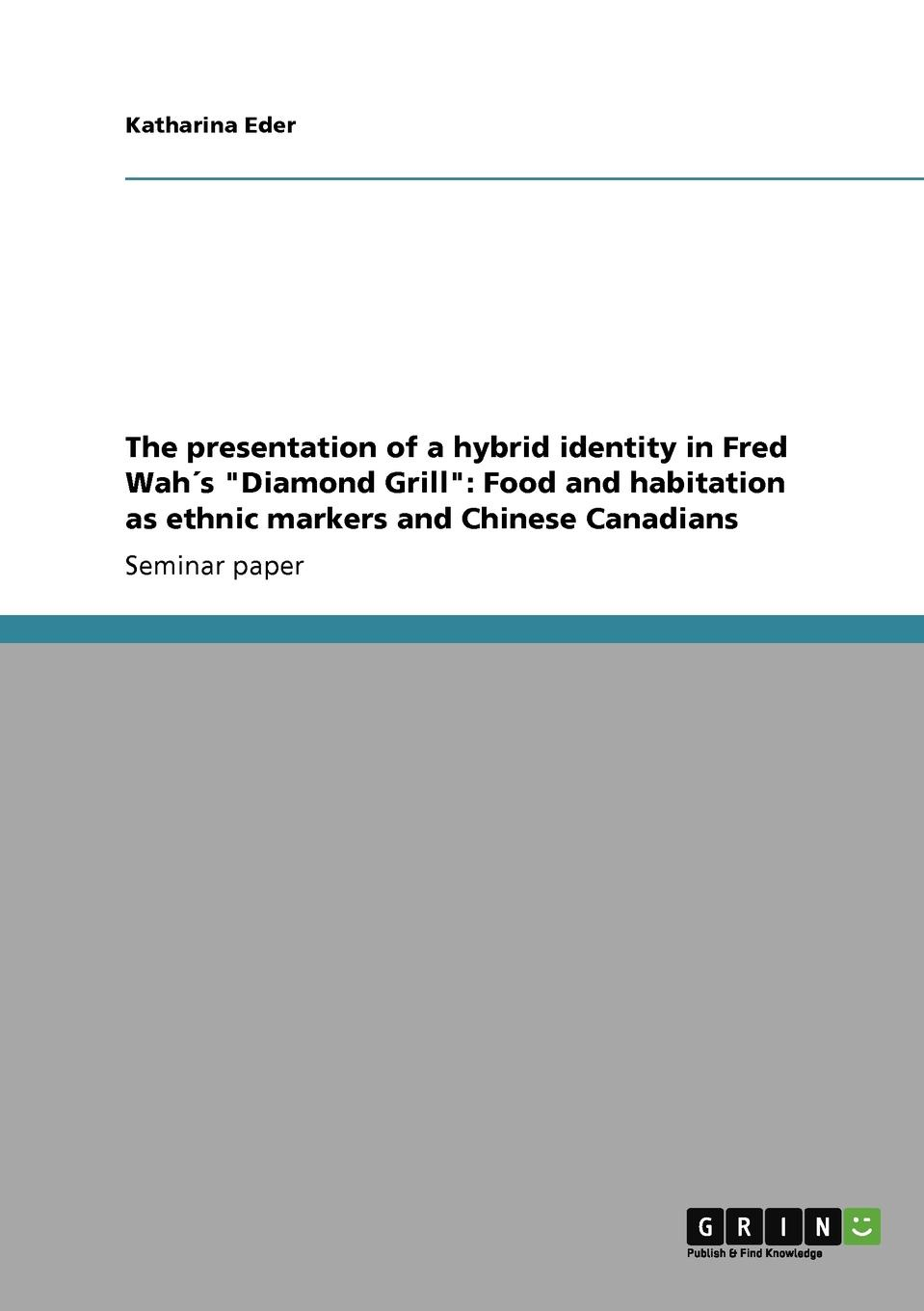 Katharina Eder The presentation of a hybrid identity in Fred Wah.s