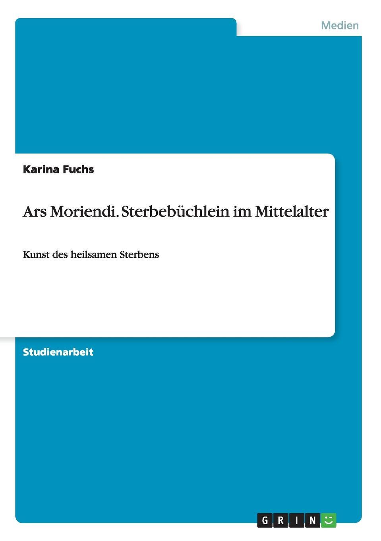 Karina Fuchs Ars Moriendi. Sterbebuchlein im Mittelalter недорго, оригинальная цена