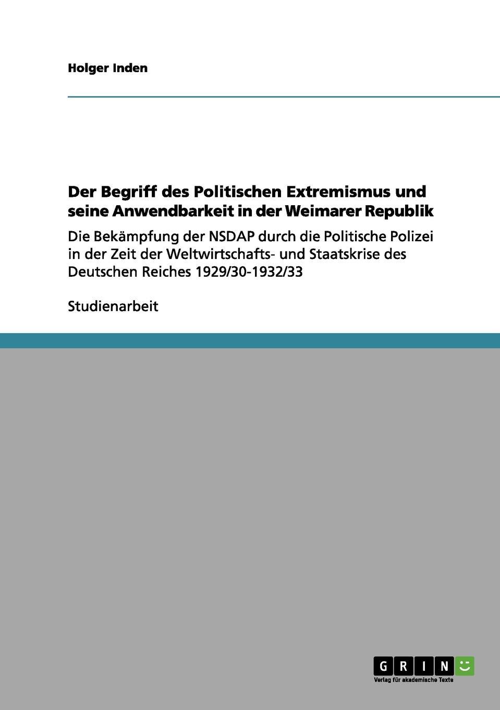 Holger Inden Der Begriff des Politischen Extremismus und seine Anwendbarkeit in der Weimarer Republik dennis buchner islamischer extremismus in deutschland und seine bekampfung nach dem 11 september