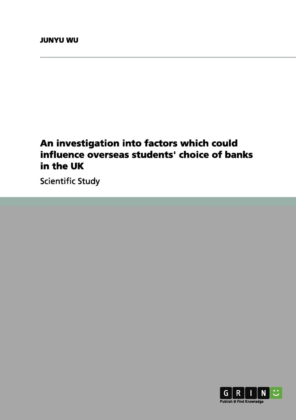JUNYU WU An investigation into factors which could influence overseas students. choice of banks in the UK leanne banks underfoot