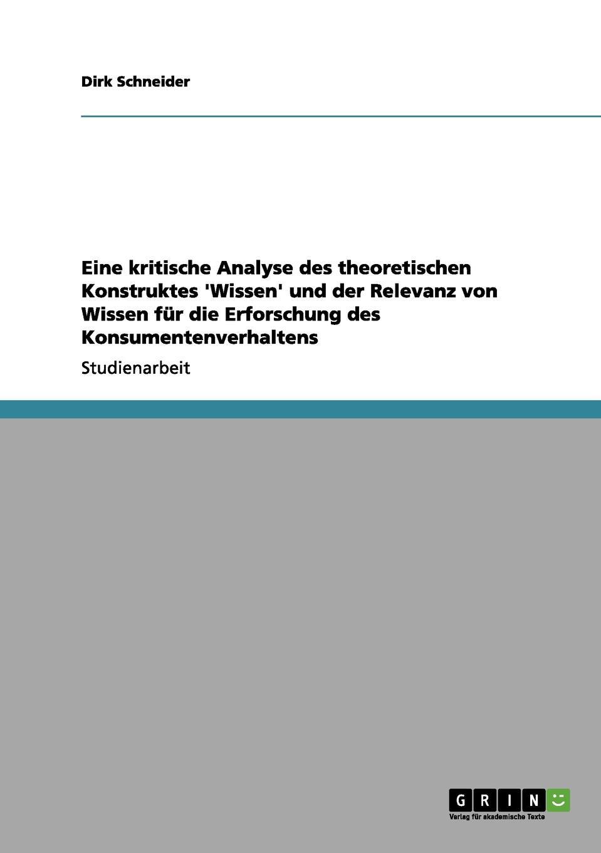 Eine kritische Analyse des theoretischen Konstruktes .Wissen. und der Relevanz von Wissen fur die Erforschung des Konsumentenverhaltens Studienarbeit aus dem Jahr 2003 im Fachbereich BWL - Marketing...