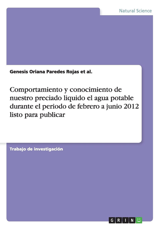 Genesis Oriana Paredes Rojas et al. Comportamiento y conocimiento de nuestro preciado liquido el agua potable durante el periodo de febrero a junio 2012 listo para publicar agua de limonero