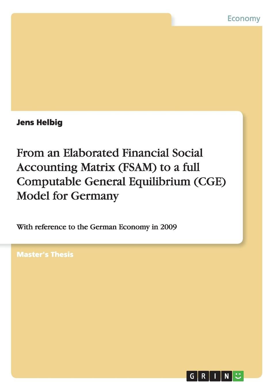 Jens Helbig From an Elaborated Financial Social Accounting Matrix (FSAM) to a full Computable General Equilibrium (CGE) Model for Germany