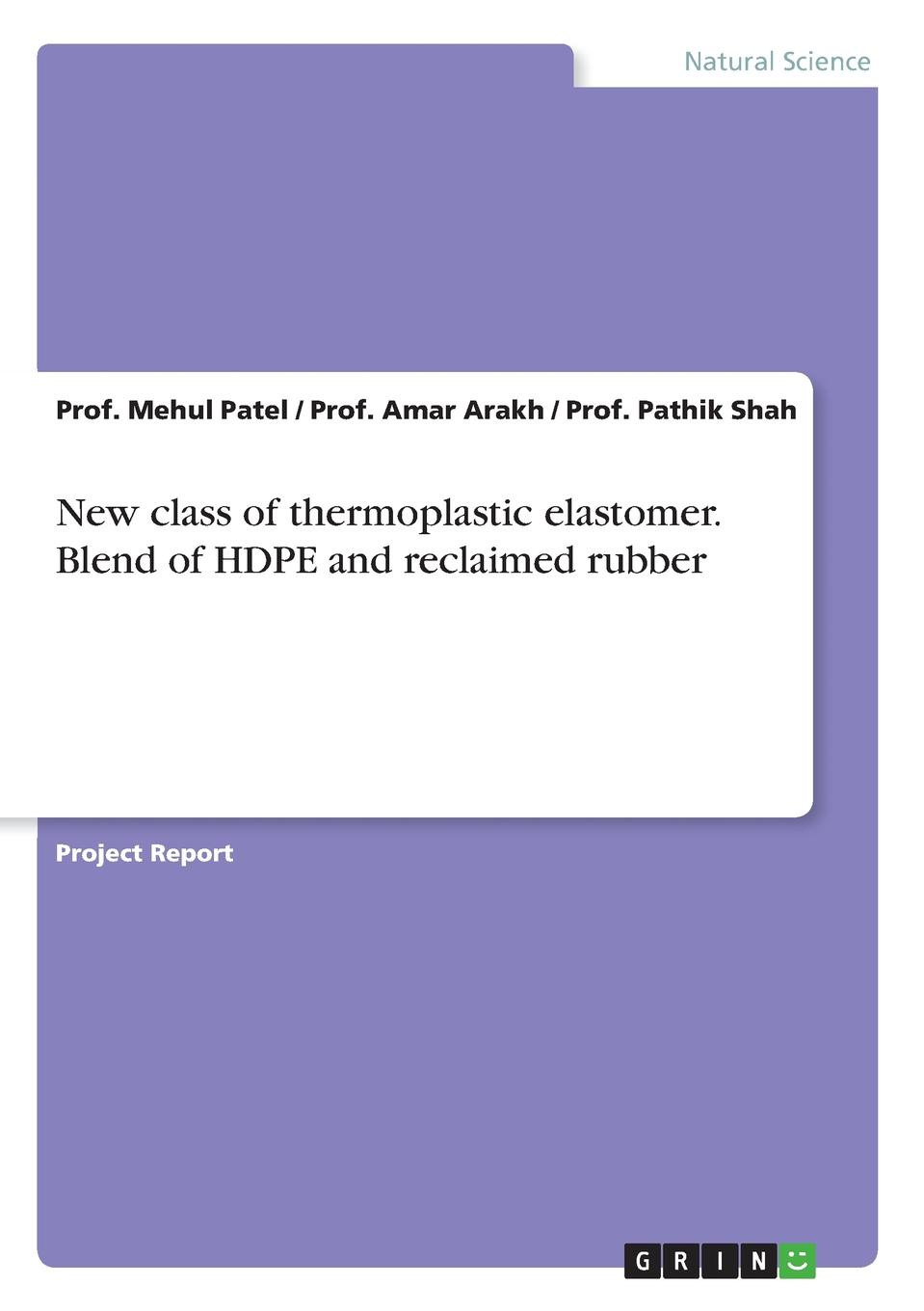 Prof. Mehul Patel, Prof. Amar Arakh, Prof. Pathik Shah New class of thermoplastic elastomer. Blend of HDPE and reclaimed rubber kevin henke arsenic environmental chemistry health threats and waste treatment