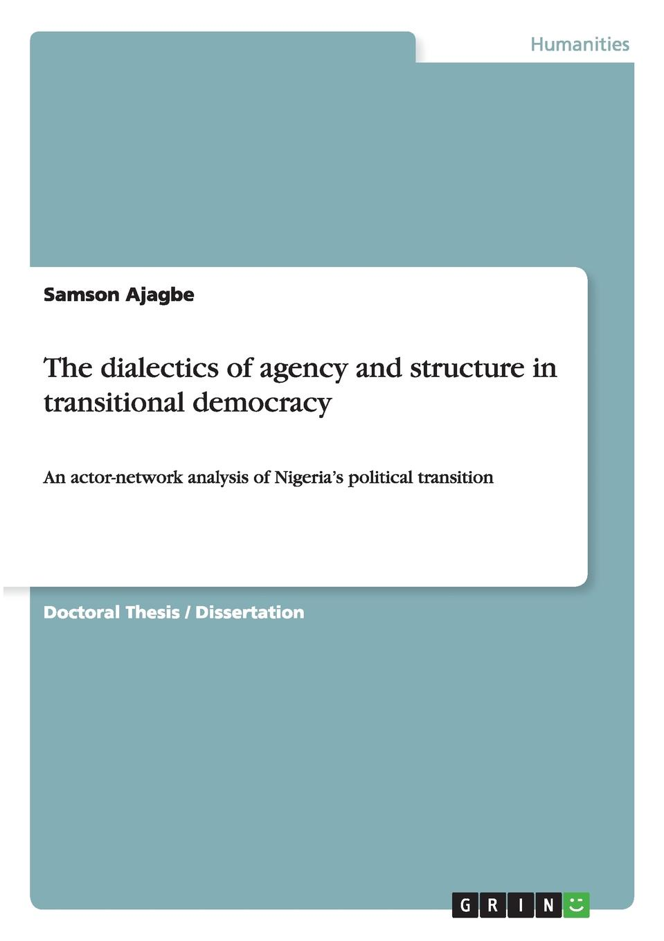 Samson Ajagbe The dialectics of agency and structure in transitional democracy john ishiyama t comparative politics principles of democracy and democratization