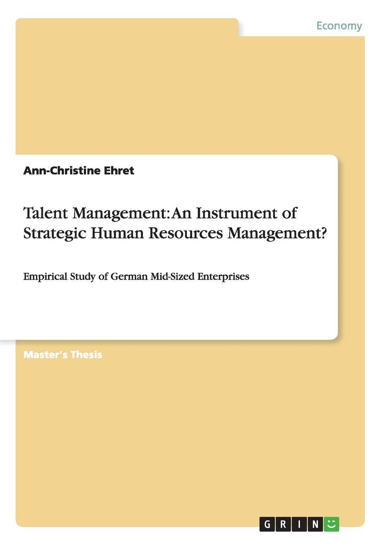 Ann-Christine Ehret Talent Management. An Instrument of Strategic Human Resources Management.