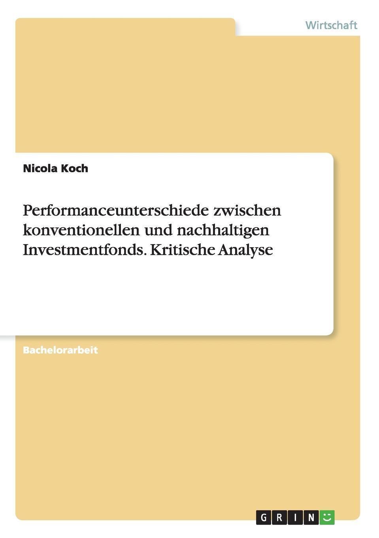 Nicola Koch Performanceunterschiede zwischen konventionellen und nachhaltigen Investmentfonds. Kritische Analyse johann seitz nachhaltige investments eine empirisch vergleichende analyse der performance ethisch nachhaltiger investmentfonds in europa
