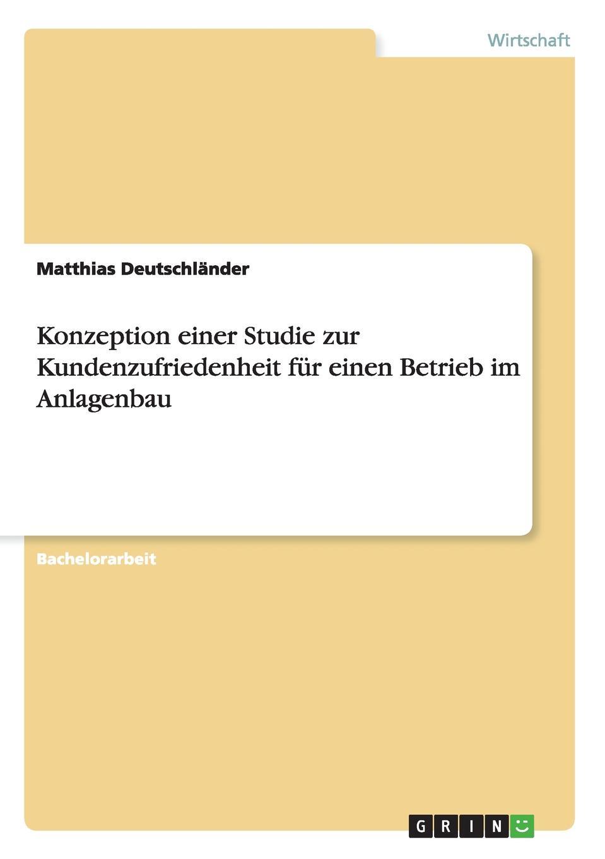 цена Matthias Deutschländer Konzeption einer Studie zur Kundenzufriedenheit fur einen Betrieb im Anlagenbau онлайн в 2017 году