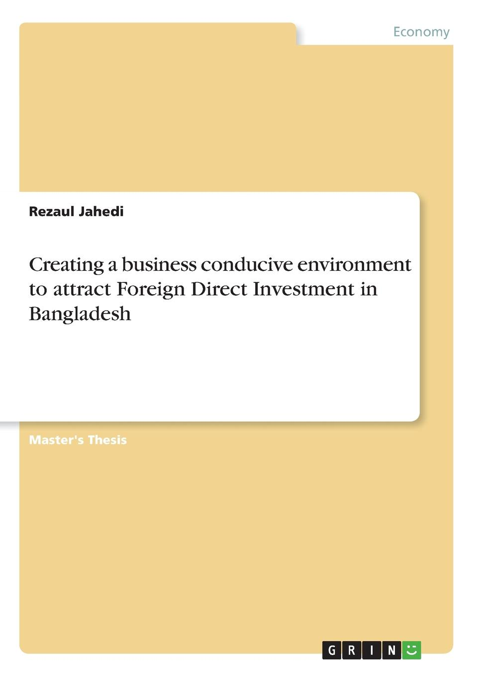 Rezaul Jahedi Creating a business conducive environment to attract Foreign Direct Investment in Bangladesh mahmudul hasan review of the current legal and institutional mechanisms in relation to the environment pollution control in bangladesh