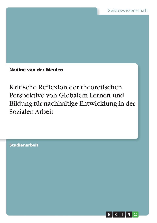 Nadine van der Meulen Kritische Reflexion der theoretischen Perspektive von Globalem Lernen und Bildung fur nachhaltige Entwicklung in der Sozialen Arbeit lars paschold asthetische nachhaltigkeitsbildung uber den beitrag der theaterpadagogik zur bildung fur nachhaltige entwicklung