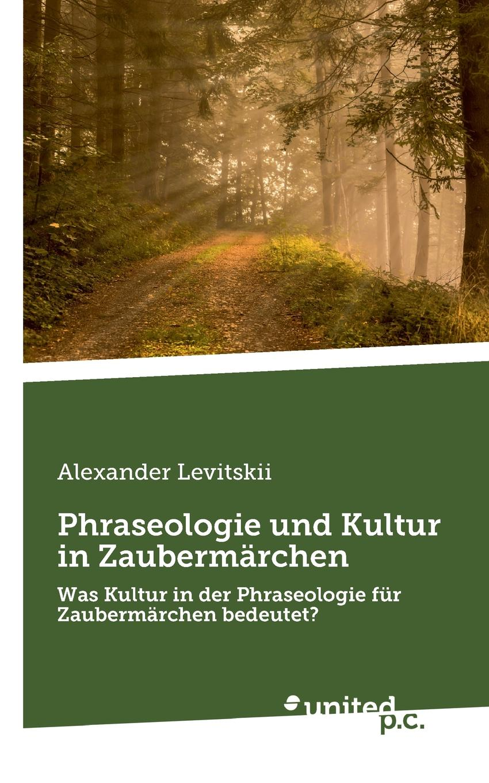 Alexander Levitskii Phraseologie und Kultur in Zaubermarchen gebor n ist ein kindelein