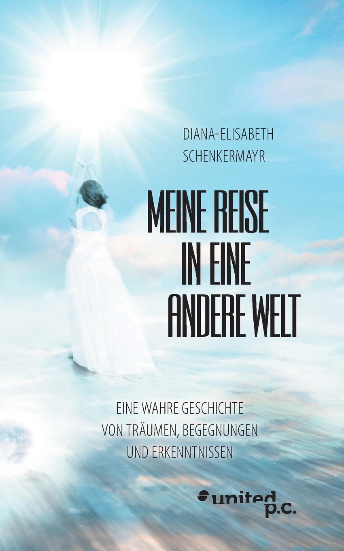 Diana-Elisabeth Schenkermayr Meine Reise in eine andere Welt meine wunderbare marchenwelt