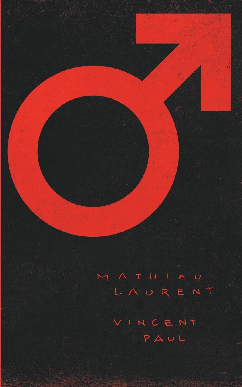 Mathieu Laurent, Vincent Paul Der Mann, ein Held. christian bernard warum männer sex wollen und frauen lieben was männer und frauen von sex und liebe wollen
