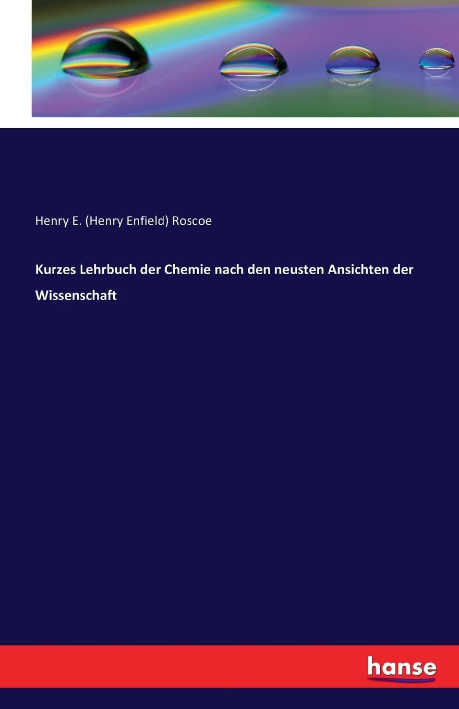 Henry E. (Henry Enfield) Roscoe Kurzes Lehrbuch der Chemie nach den neusten Ansichten der Wissenschaft adolf boetticher die akropolis von athen nach berichten der alten und den neusten erforschungen classic reprint