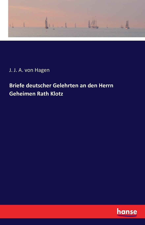 купить J. J. A. von Hagen Briefe deutscher Gelehrten an den Herrn Geheimen Rath Klotz по цене 2914 рублей