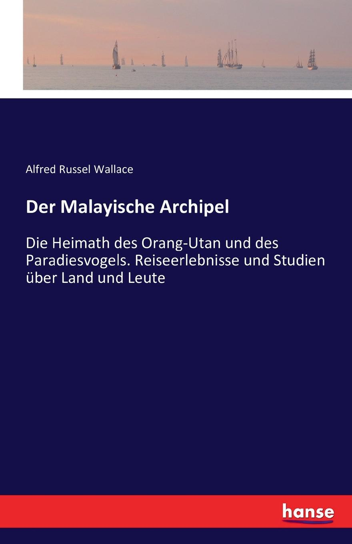 Alfred Russel Wallace Der Malayische Archipel alfred russel wallace der malayische archipel