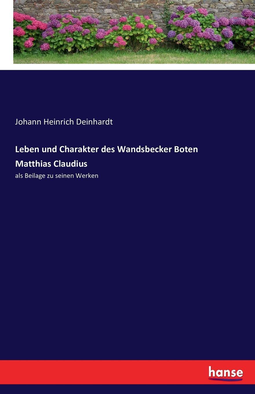 Johann Heinrich Deinhardt Leben und Charakter des Wandsbecker Boten Matthias Claudius c matthias werke