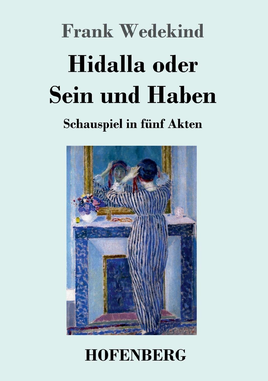 Frank Wedekind Hidalla oder Sein und Haben frank wedekind der marquis von keith