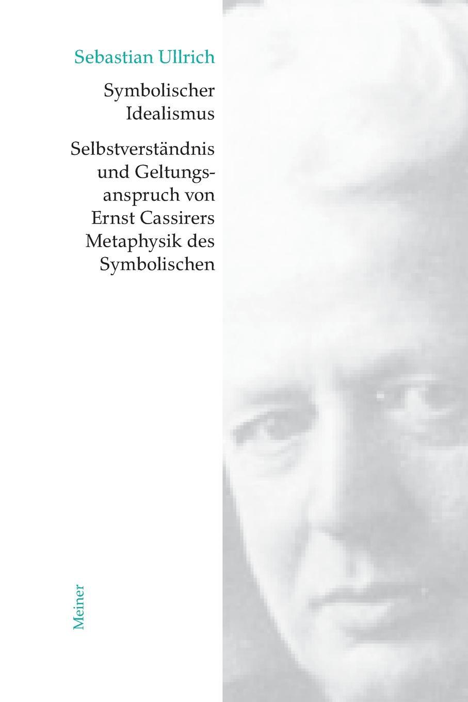 Sebastian Ullrich Symbolischer Idealismus thomas knoppe die theoretische philosophie ernst cassirers