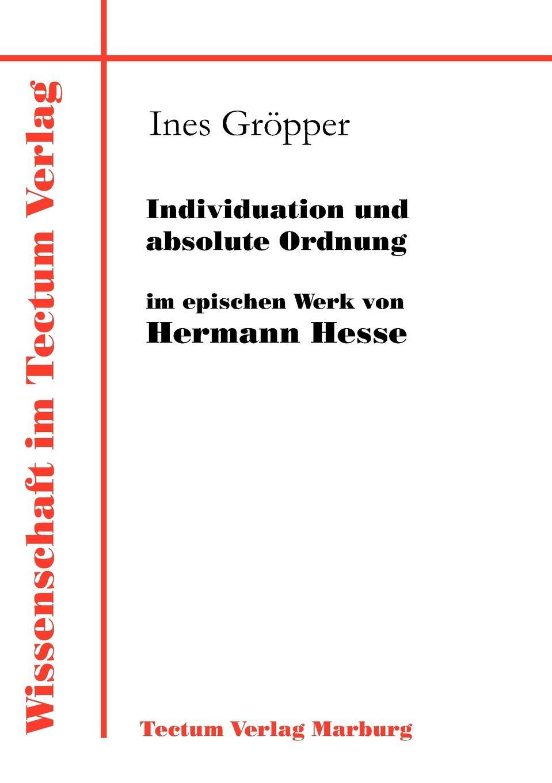 Ines Gröpper Individuation und absolute Ordnung im epischen Werk von Hermann Hesse dirk wippert hermann hesse guru oder idylliker in der gartenlaube